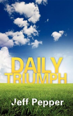 Daily Triumph  -     By: Jeff Pepper
