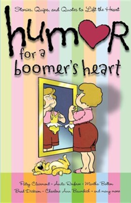 Humor for a Boomer's Heart: Stories, Quips and Quotes to Lift the Heart  -