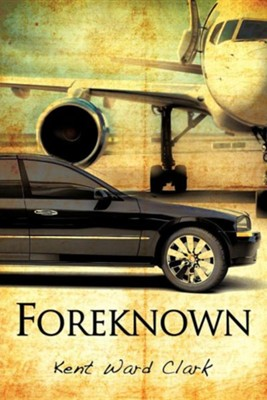 Foreknown  -     By: Kent Ward Clark
