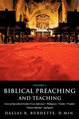 Biblical Preaching and Teaching Volume 3  -     By: Dallas R. Burdette D.Min