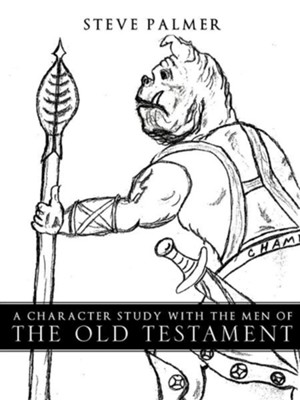 A Character Study with the Men of the Old Testament  -     By: Steve Palmer