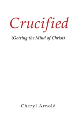 Crucified  -     By: Cheryl Arnold