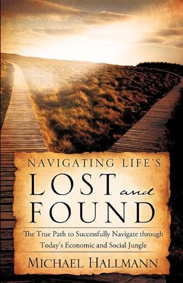 Navigating Life's Lost and Found  -     By: Michael Hallmann