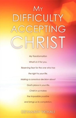 My Difficulty Accepting Christ  -     By: Deyanath Yathali