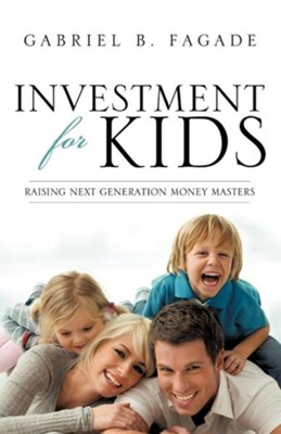 Investment for Kids  -     By: Gabriel B. Fagade