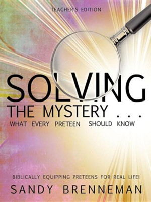 Solving the Mystery . . . What Every Preteen Should Know - Teacher's Edition  -     By: Sandy Brenneman