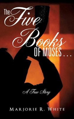The Five Books of Moses . . .  -     By: Marjorie A. White
