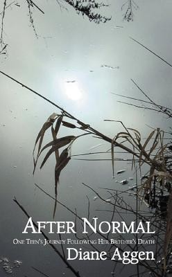 After Normal: One Teen's Journey Following Her Younger Brother's Death  -     By: Diane Aggen