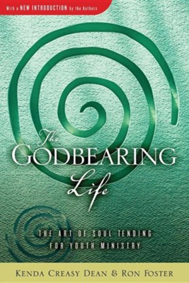 The Godbearing Life: The Art of Soul-Tending for Youth Ministry   -     By: Kenda Dean