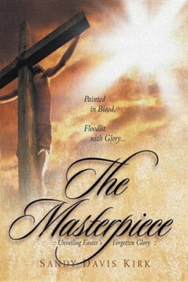 Masterpiece The,Unveiling Easter's Forgotten Glory   -     By: Sandy Davis Kirk