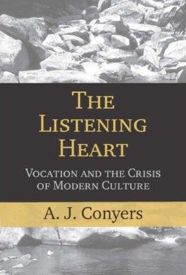 The Listening Heart: Vocation and the Crisis of Modern Culture  -     By: A.J. Conyers