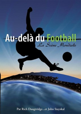 Au-Dela Du Football,: La Scene Mondiale  -     By: Rich Daughtridge, John Stayskal