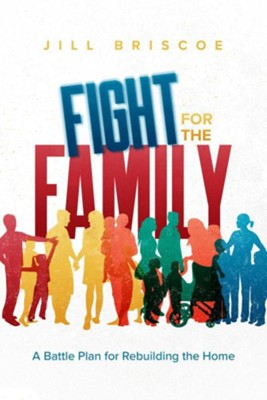 Fight for the Family: A Battle Plan for Rebuilding the Home  -     By: Jill Briscoe