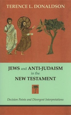 Jews and Anti-Judaism in the New Testament: Decision Points and Divergent Interpretations  -     By: Terence L. Donaldson
