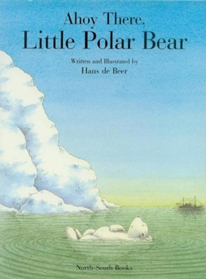 Ahoy There, Little Polar Bear!  -     By: Hans de Beer