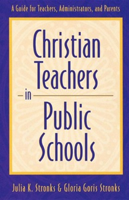 When Christians Teach In Public Schools   -     By: Julia K. Stronks, Gloria Stronks