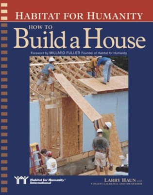 Habitat for Humanity: How to Build a House  -     By: Larry Haun, Millard Fuller