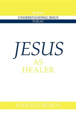 Jesus as Healer   -     By: Harold Remus