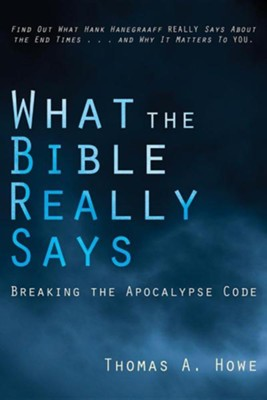 What the Bible Really Says: Breaking the Apocalypse Code  -     By: Thomas A. Howe