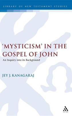 'Mysticism' in the Gospel of John  -     By: Jey J. Kanagaraj