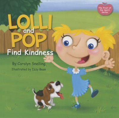 Lolli and Pop Find Kindness: The Fruit of the Spirit Series  -     By: Carolyn Snelling