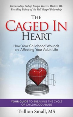 The Caged in Heart: How Your Childhood Wounds Are Affecting Your Adult Life  -     By: Trillion Small