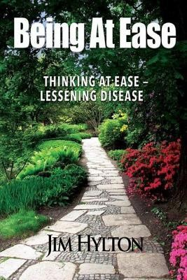 Being at Ease: Thinking with Ease Lessening Disease  -     By: Jim Hylton