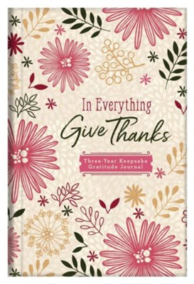 In Everything Give Thanks: Three-Year Keepsake Gratitude Journal  -     By: Rebecca Currington