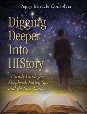 Digging Deeper Into History: A Study Guide for Shepherd, Potter, Spy and the Star Namer  -     By: Peggy Miracle Consolver