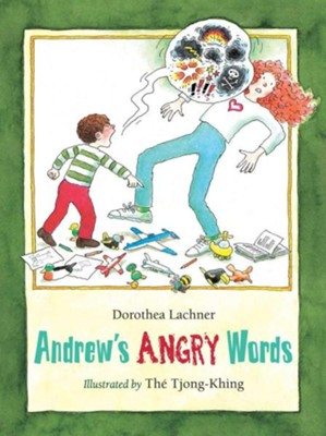 Andrew's Angry Words  -     By: Dorothea Lachner, Tjong Khing, D. Lachner
