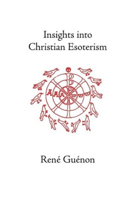 Insights Into Christian Esotericism  -     Edited By: Samuel D. Fohr     Translated By: Henry D. Fohr     By: Rene Guenon