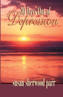 30 Days Out of Depression  -     By: Susan Sherwood Parr