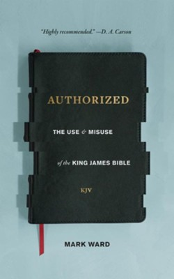 Authorized: The Use and Misuse of the King James Bible  -     By: Mark Ward