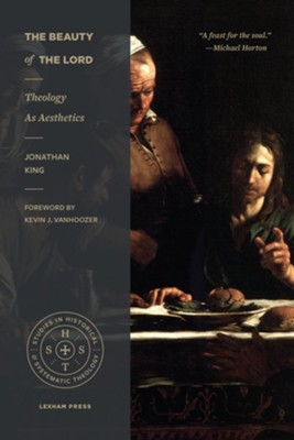 The Beauty of the Lord: Theology as Aesthetics  -     By: Jonathan King