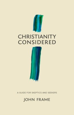 A Guide to Christianity for Skeptics and Seekers  -     By: John Frame
