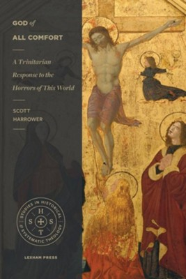 God of All Comfort: A Trinitarian Response to the Horrors of this World  -     By: Scott Harrower