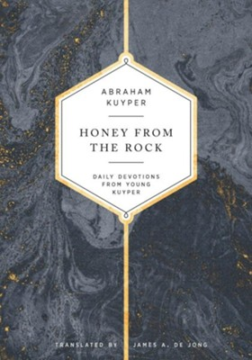 Honey From the Rock: Daily Devotions From Young Kuyper  -     By: Abraham Kuyper