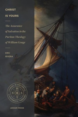 Christ is Yours: The Assurance of Salvation in the Puritan Theology of William George  -     By: Eric Riverra