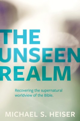 The Unseen Realm: Recovering the Supernatural Worldview of the Bible  -     By: Michael S. Heiser