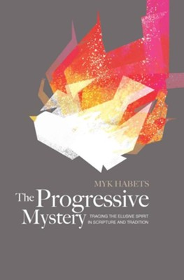 The Progressive Mystery: Tracing the Elusive Spirit in Scripture and Tradition  -     By: Myk Habets