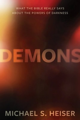 Demons: What the Bible Really Says About the Powers of Darkness  -     By: Michael S. Heiser