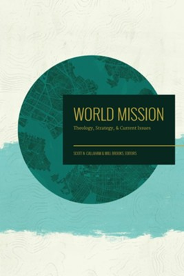 World Mission: Theology, Strategy, and Current Issues  -     By: Will Brooks