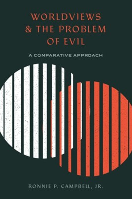 Worldviews and the Problem of Evil: A Comparative Approach  -     By: Ronnie Campbell