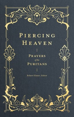 Piercing Heaven: Prayers of the Puritans  -     By: Robert Elmer