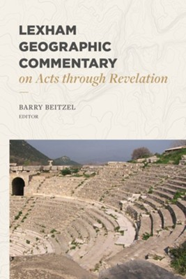 Lexham Geographic Commentary on Acts through Revelation  -     By: Barry J. Beitzel