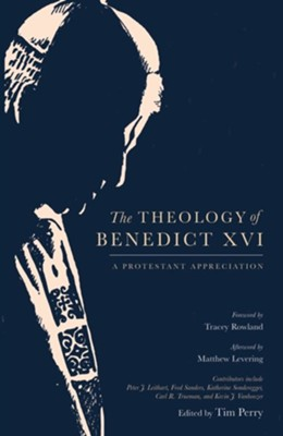 The Theology of Benedict XVI: A Protestant Appreciation  -     By: Tim Perry