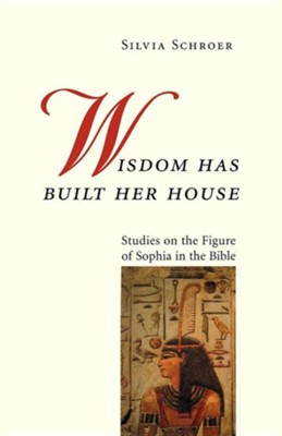 Wisdom Has Built Her House: Studies on the Figure of Sophia in the Bible  -     Edited By: Linda M. Maloney, William McDonough     By: Silvia Schroer