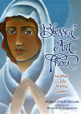 Blessed Art Thou: Mother, Lady, Mystic, Queen  -     By: Michael O'Neill McGrath, Richard N. Fragomeni