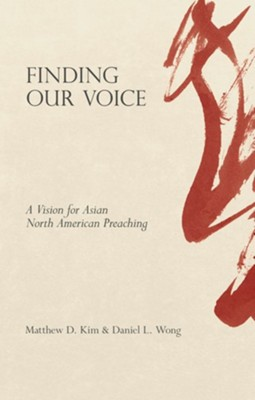 Finding Our Voice: A Vision for Asian North American Preaching  -     By: Matthew D. Kim, Daniel L. Wong