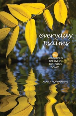 Everyday Psalms: 150 Meditations for Living the Lord's Songs  -     By: Alan J. Hommerding